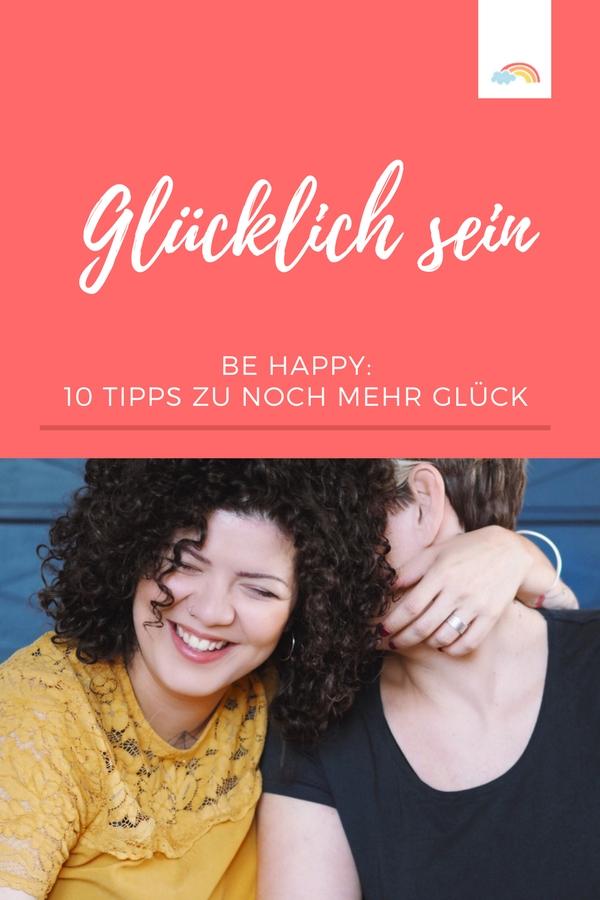 10 Tipps zum Glücklichsein - Glück kann man üben - Tipps